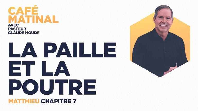 24 mars 2021 | Matthieu 7 : La paille et la poutre  | Claude Houde