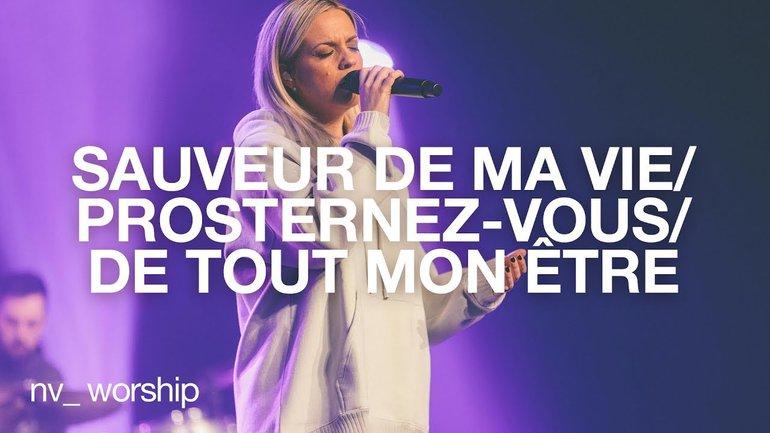 Medley Sauveur de ma vie / Prosternez-vous / De tout mon être | NV Worship