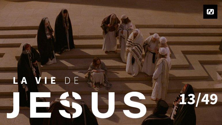 Témoins du Fils de Dieu | La vie de Jésus | 13/49