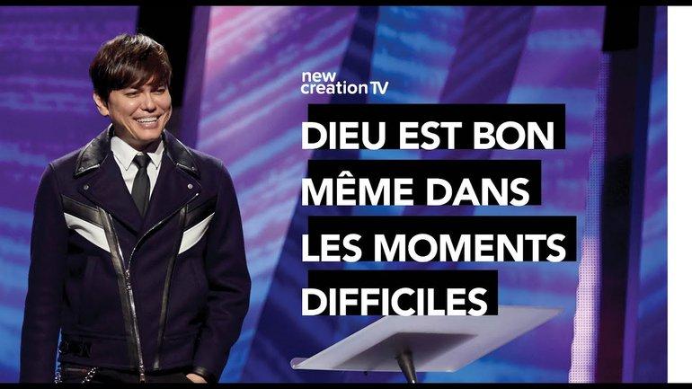 Joseph Prince - Dieu est bon même dans les moments difficiles   New Creation TV Français