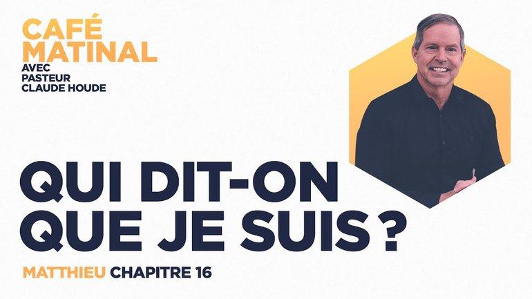 3 mai 2021 | Matthieu 16 : Que dit-on que je suis? | Claude Houde