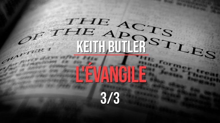 Keith Butler : L'évangile (3/3)
