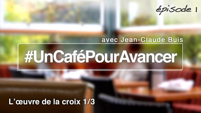 #UnCaféPourAvancer ep1 - L'œuvre de la croix 1/3 - par Jean-Claude Buis