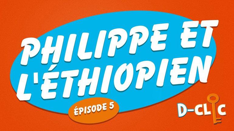Philippe et l'Éthiopien (épisode #5) _D-Clic