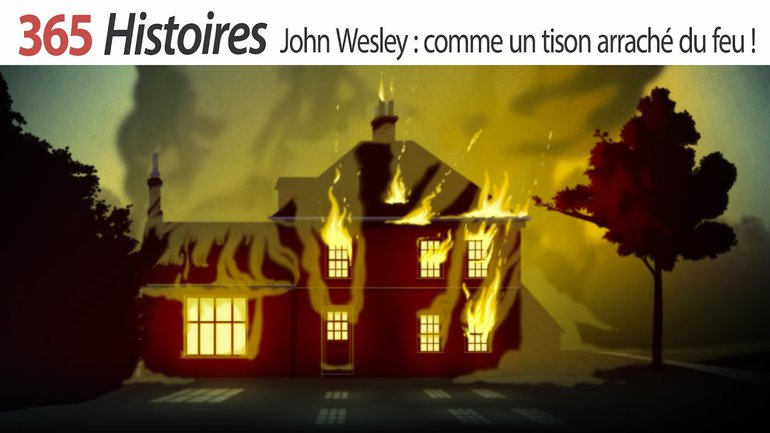 John Wesley, comme un tison arraché du feu !