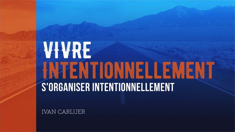 "5/5 ""Vivre intentionnellement"" avec Ivan Carluer - S'organiser intentionnellement"