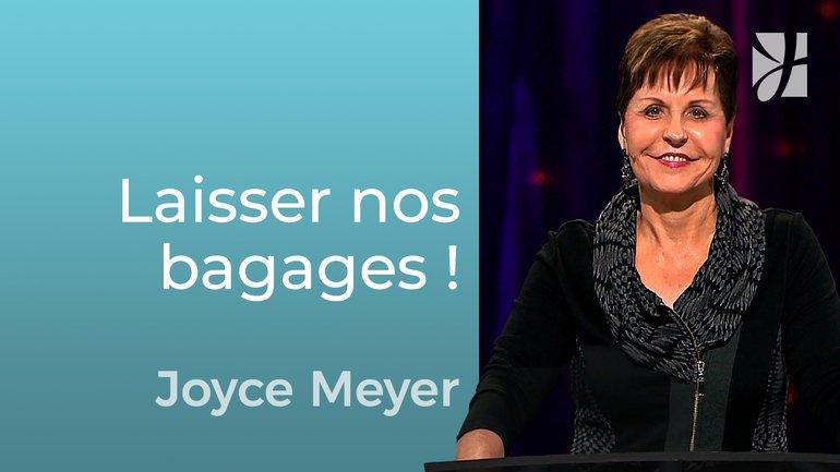 Il est temps de vous débarrasser de vos bagages - Joyce Meyer - Grandir avec Dieu