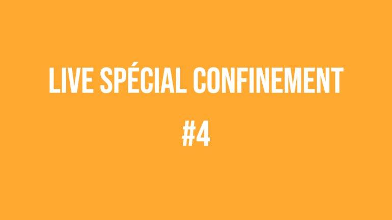 Live spécial confinement #4