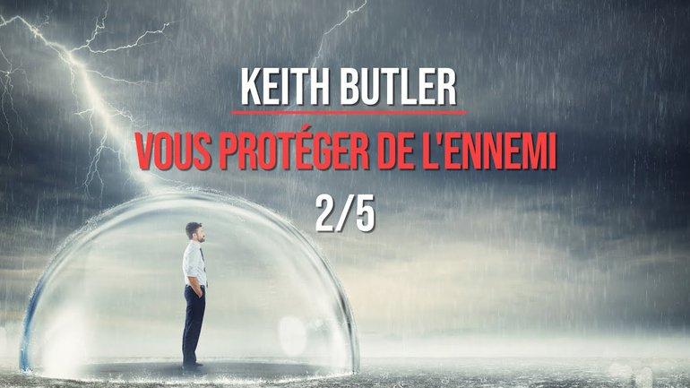 Keith Butler : Vous protéger de l'ennemi (2/5)
