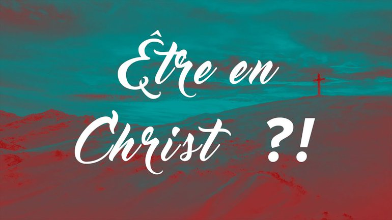 Etre en Christ !? Julien Marié Prédication du 03 04 16