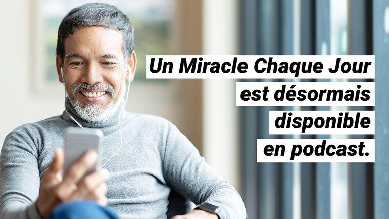Un Miracle Chaque Jour est désormais disponible en Podcast