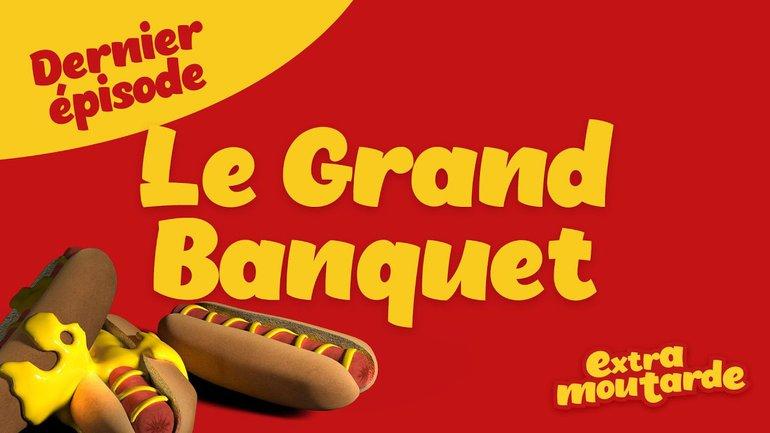 Le Grand Banquet (Dernier épisode) _Extra Moutarde (épisode 13)