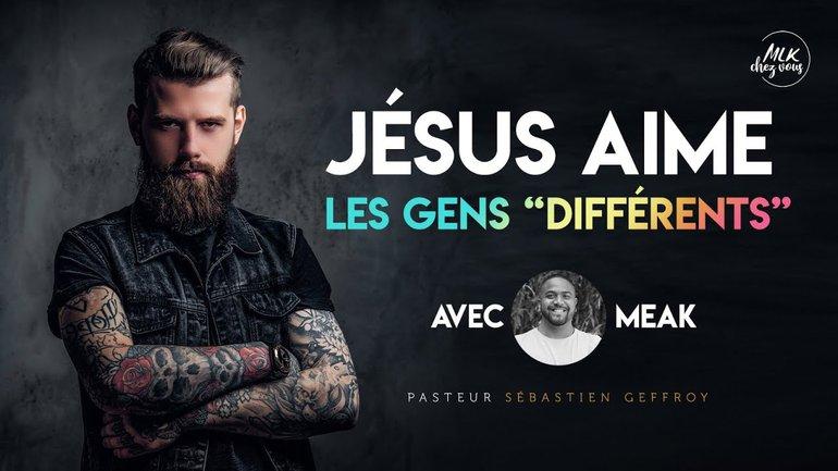 Jésus aime les gens différents - Sébastien Geffroy
