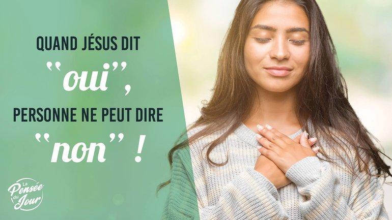 """Quand Jésus dit """"oui"""", personne ne peut dire """"non"""" !"""