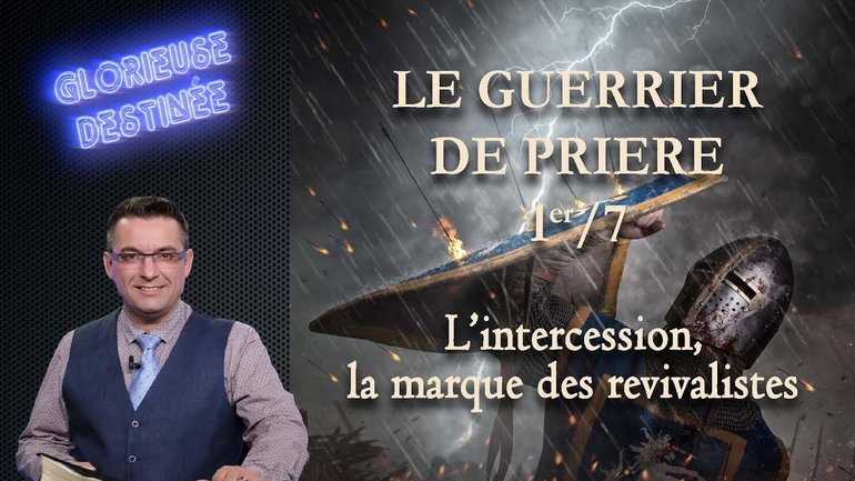 Le guerrier de prière - L'intercession, la marque des revivalistes - 1/7