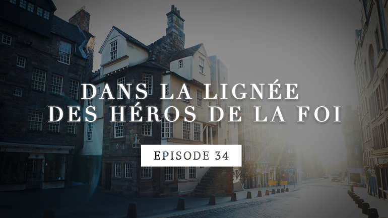 Dans la lignée des héros de la foi - John Knox - Confrontation à Holyrood - Episode 34