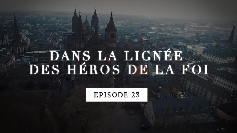 Dans la lignée des héros de la foi - Martin Luther - Voici ma position -  Episode 23