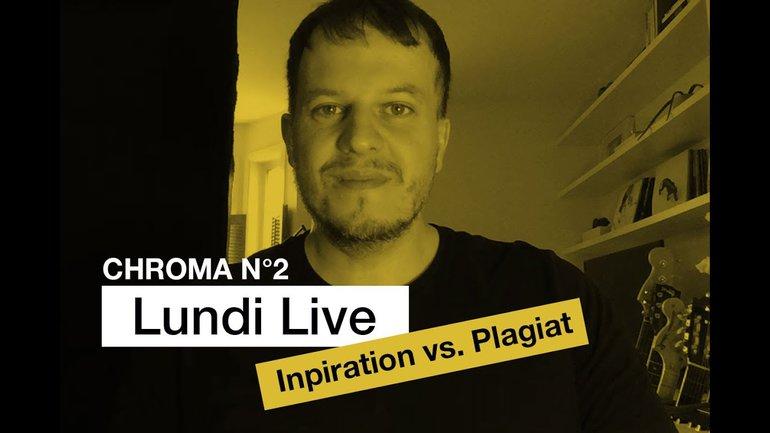 Inspiration Vs. Plagiat - Lundi Live No. 11