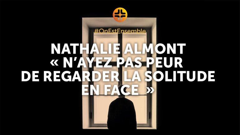 """#OnEstEnsemble   Nathalie Almont : """"N'ayez pas peur de regarder la solitude en face"""""""