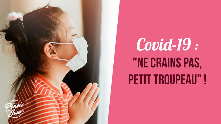 "Coronavirus : ""Ne crains pas, petit troupeau !"""