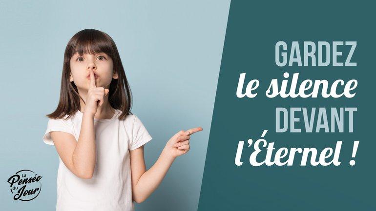 Garde le silence devant l'Éternel !