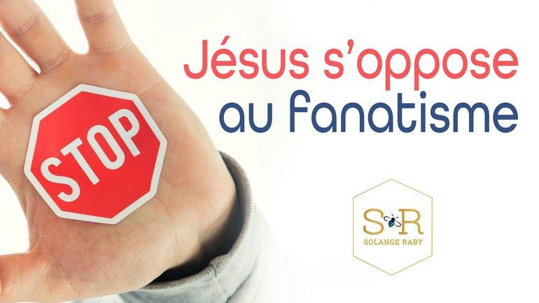 Jésus s'oppose au fanatisme