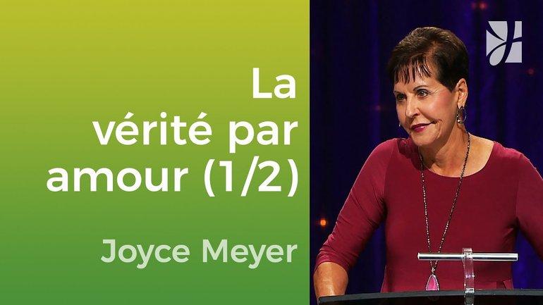 Dites la vérité par l'amour (1/2) - Joyce Meyer - Vivre au quotidien