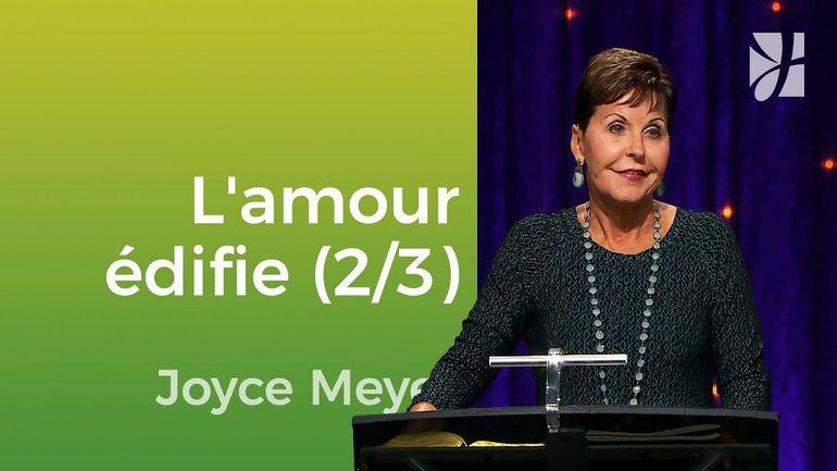 L'amour édifie (2/3) - Joyce Meyer - Vivre au quotidien