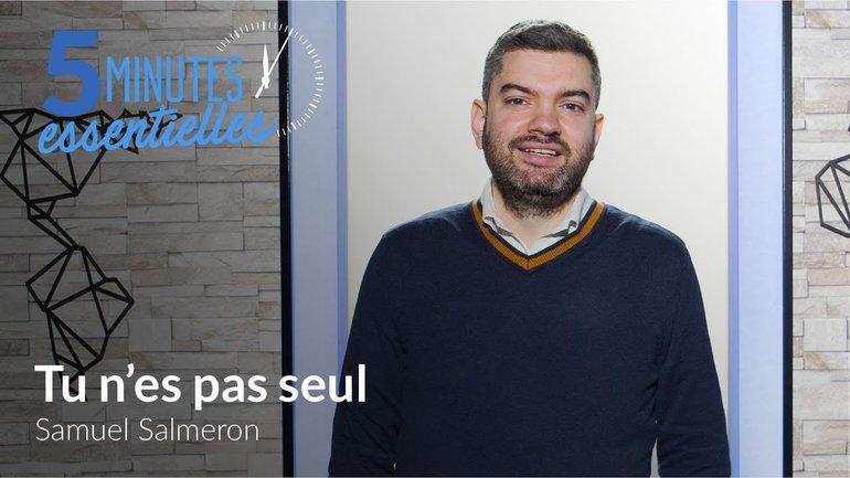 5 Minutes Essentielles - Samuel Salmeron - Tu n'es pas seul