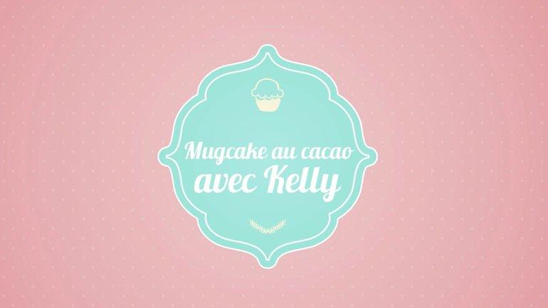 Mugcake au cacao avec Kelly