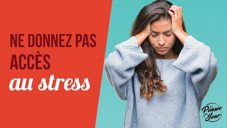 Ne donnez pas accès au stress