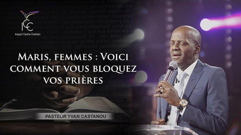 Pasteur Yvan CASTANOU - Maris, femmes : Voici comment vous bloquez vos prières