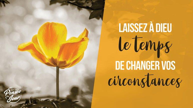 Laissez à Dieu le temps de changer vos circonstances