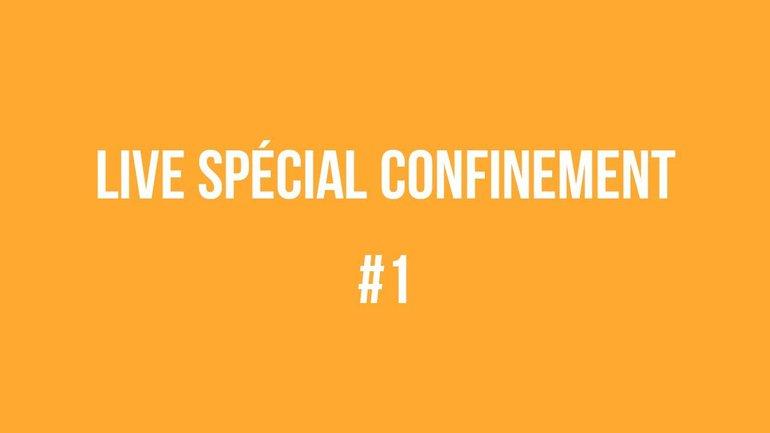 Live spéciale confinement #1