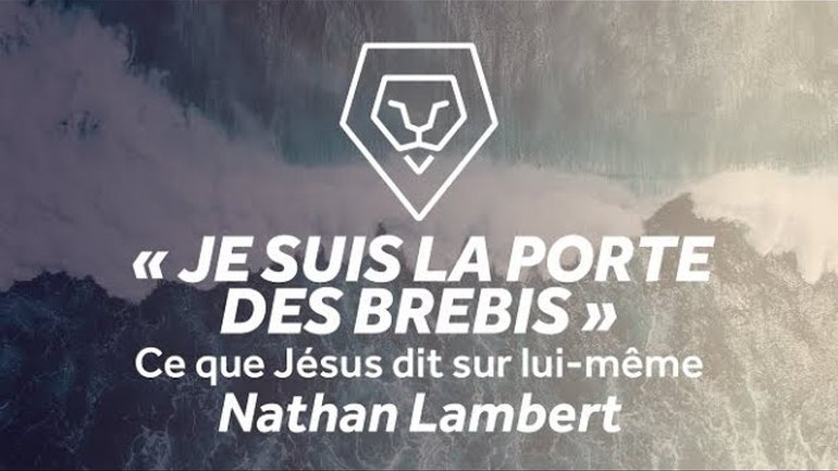 """""""Je suis la porte des brebis"""" - Ce que Jésus dit sur lui-même - Nathan Lambert"""