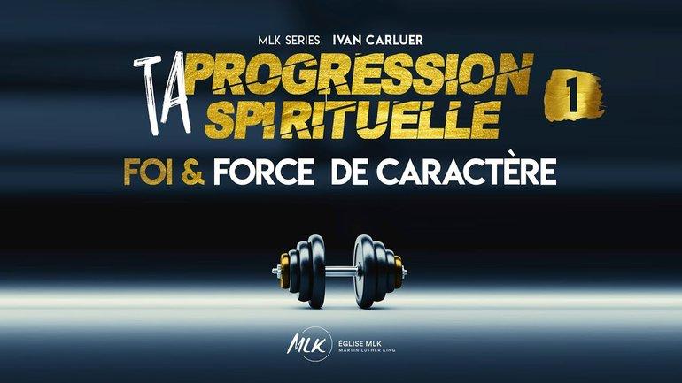 Ta Progression Spirituelle - #1 La Foi et la Force de caractère