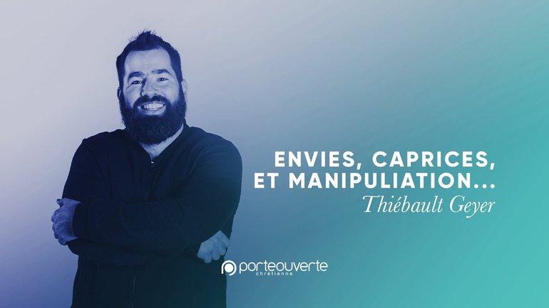 Envies, caprice et manipulations - Thiébault Geyer [Culte PO 06/09/2020]