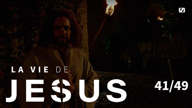 L'arrestation de Jésus et le reniement de Pierre | La vie de Jésus | 41/49