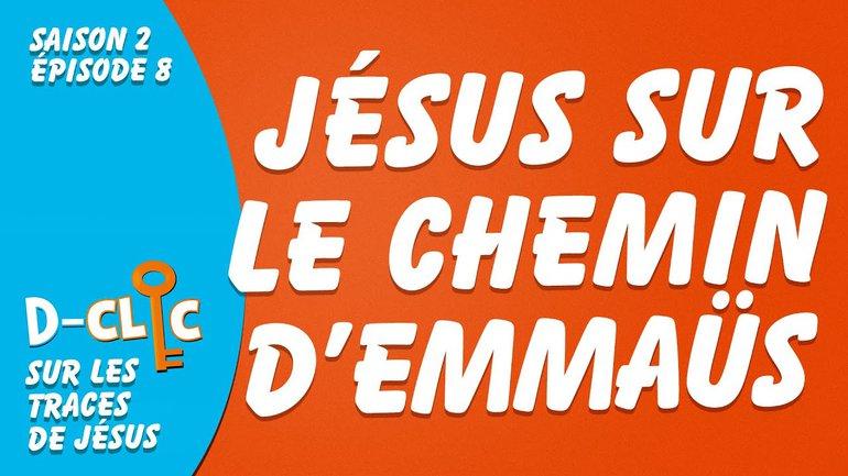 Sur les traces de Jésus : Jésus sur le chemin d'Emmaüs | D-Clic S2E8