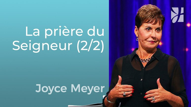 La prière du Seigneur (2/2) - Joyce Meyer - 1215-5