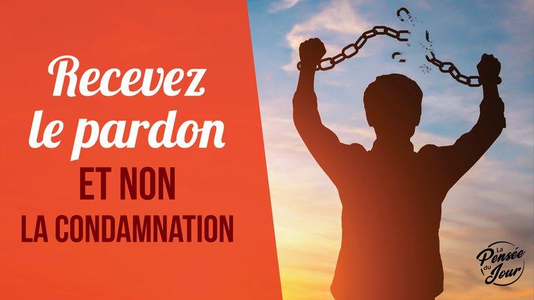 Recevez le pardon et non la condamnation
