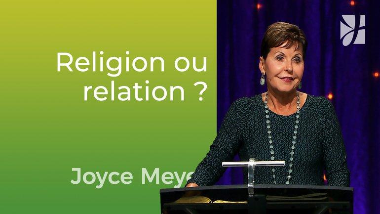 Religion ou relation ? - Joyce Meyer - Vivre au quotidien