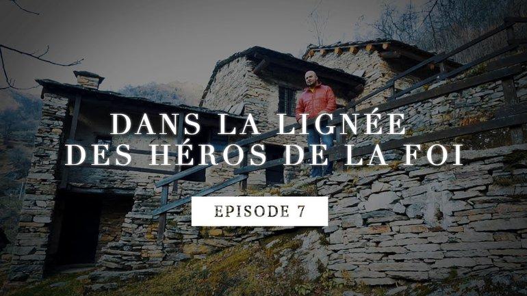 Dans la lignée des héros de la foi - Les Vaudois, un mouvement missionnaire - Episode 7
