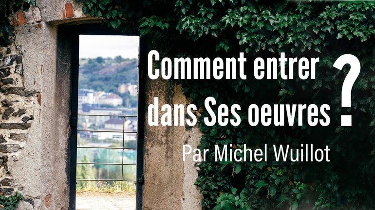 Comment entrer dans Ses oeuvres ? Par Michel Wuillot - Culte du 21 février 2021