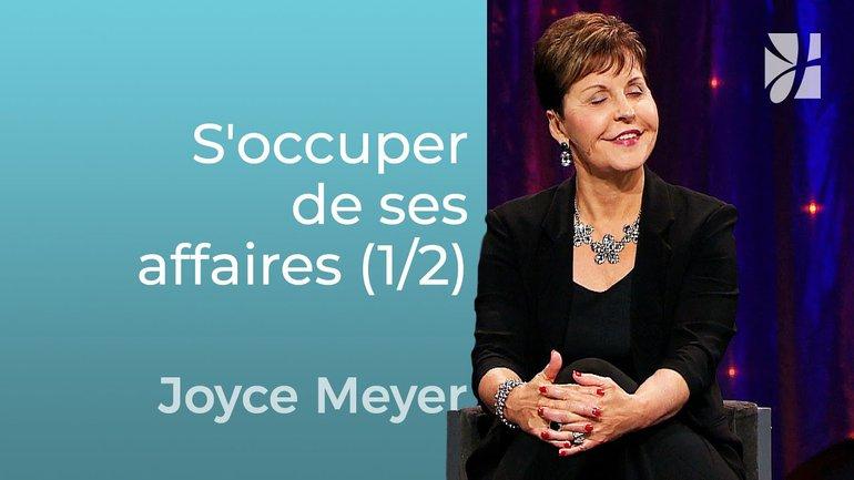L'importance de s'occuper de ses affaires (1/2) - Joyce Meyer - Grandir avec Dieu