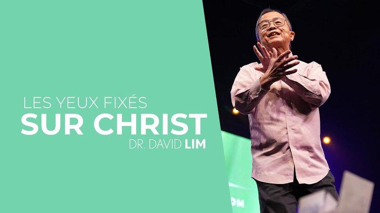 Les yeux fixés sur Christ - Dr. David Lim // IChurch Francophonie