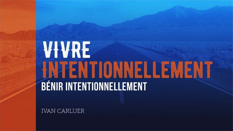 "2/5 ""Vivre intentionnellement"" avec Ivan Carluer - Bénir intentionnellement"