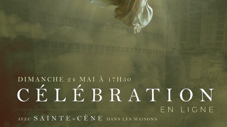 Célébration en ligne  avec Sainte-Cène,  le 24  mai 2020