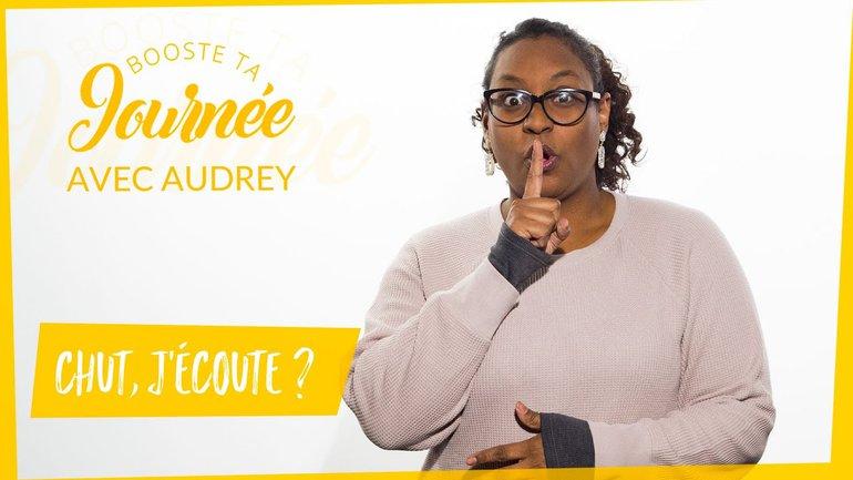 Booste ta journée - Audrey Salafranque - Chut, j'écoute ?