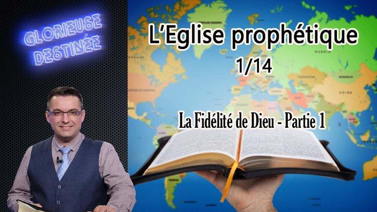 L'église prophétique - Fidélité de Dieu - partie 1- 1/14